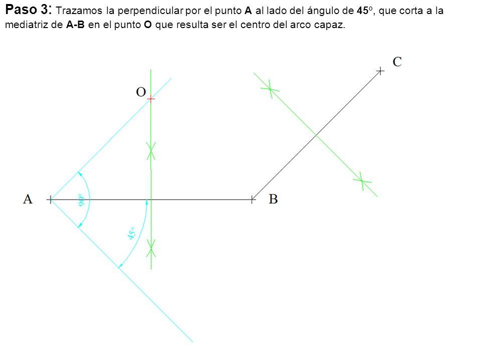 Paso 3 : Trazamos la perpendicular por el punto A al lado del ángulo de 45º, que corta a la mediatriz de A-B en el punto O que resulta ser el centro d