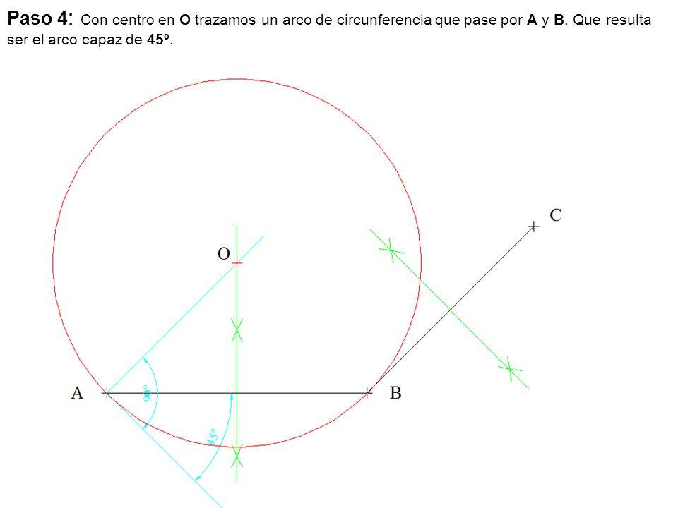 Paso 4 : Con centro en O trazamos un arco de circunferencia que pase por A y B. Que resulta ser el arco capaz de 45º.