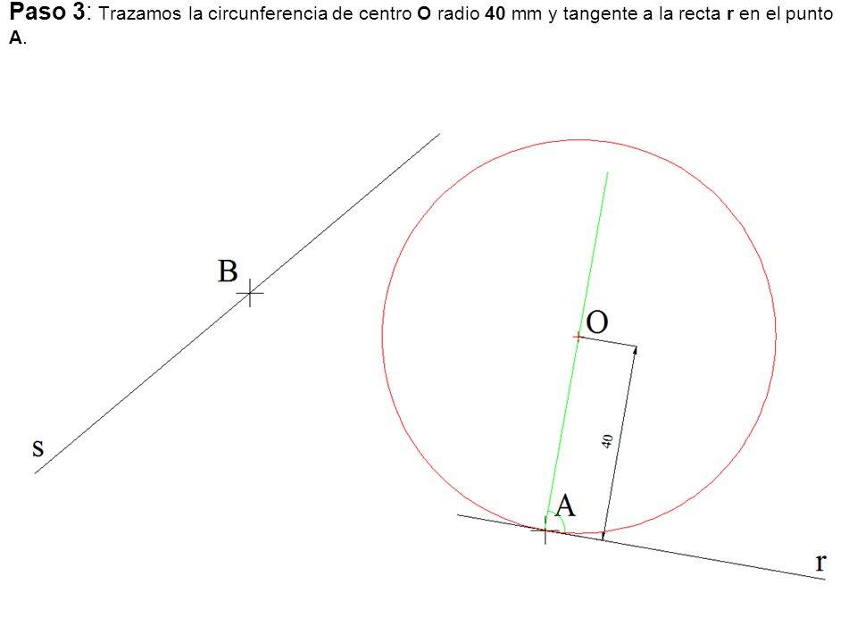 Paso 3: Trazamos la circunferencia de centro O radio 40 mm y tangente a la recta r en el punto A.