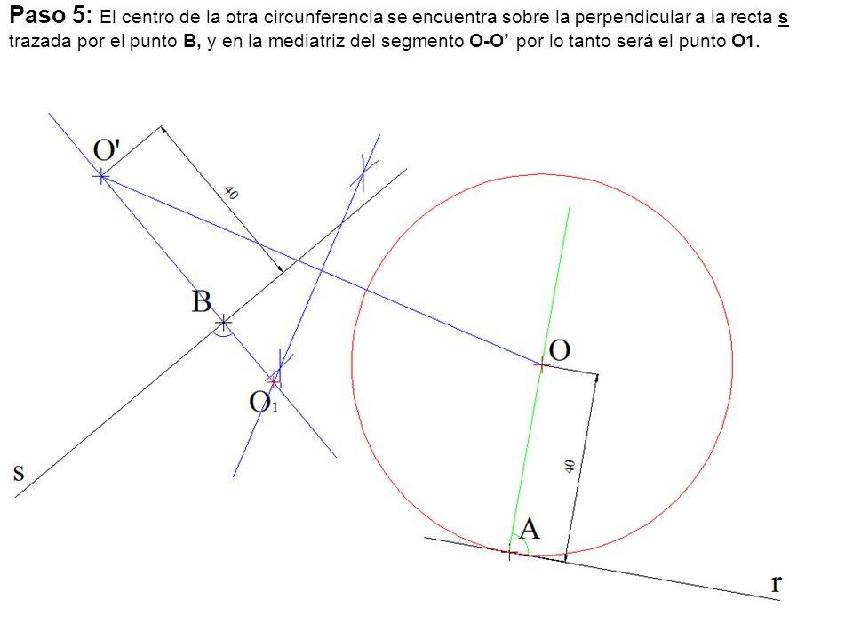 Paso 5: El centro de la otra circunferencia se encuentra sobre la perpendicular a la recta s trazada por el punto B, y en la mediatriz del segmento O-