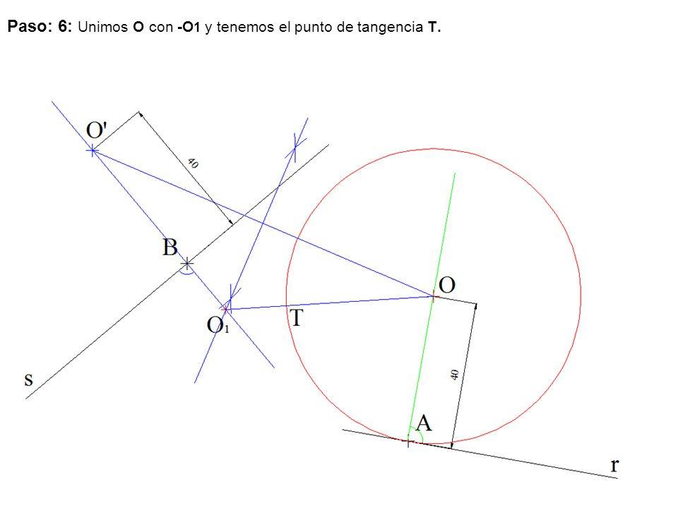 Paso: 6: Unimos O con -O 1 y tenemos el punto de tangencia T.