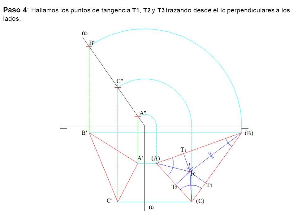 Paso 4: Hallamos los puntos de tangencia T 1, T 2 y T 3 trazando desde el Ic perpendiculares a los lados.