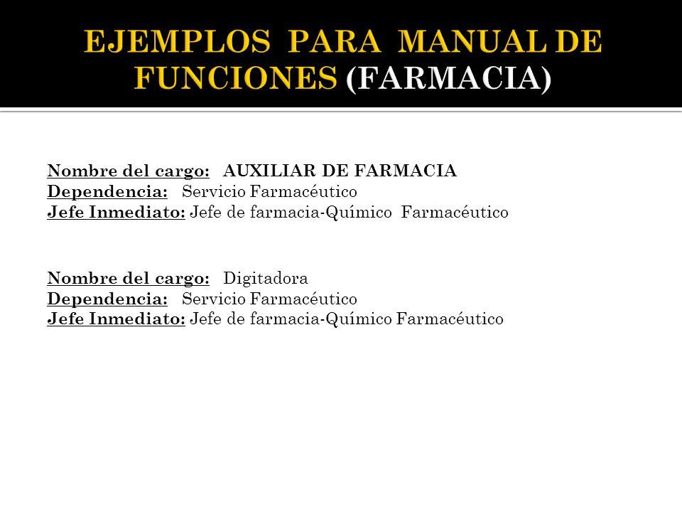 Nombre del cargo: AUXILIAR DE FARMACIA Dependencia: Servicio Farmacéutico Jefe Inmediato: Jefe de farmacia-Químico Farmacéutico Nombre del cargo: Digi