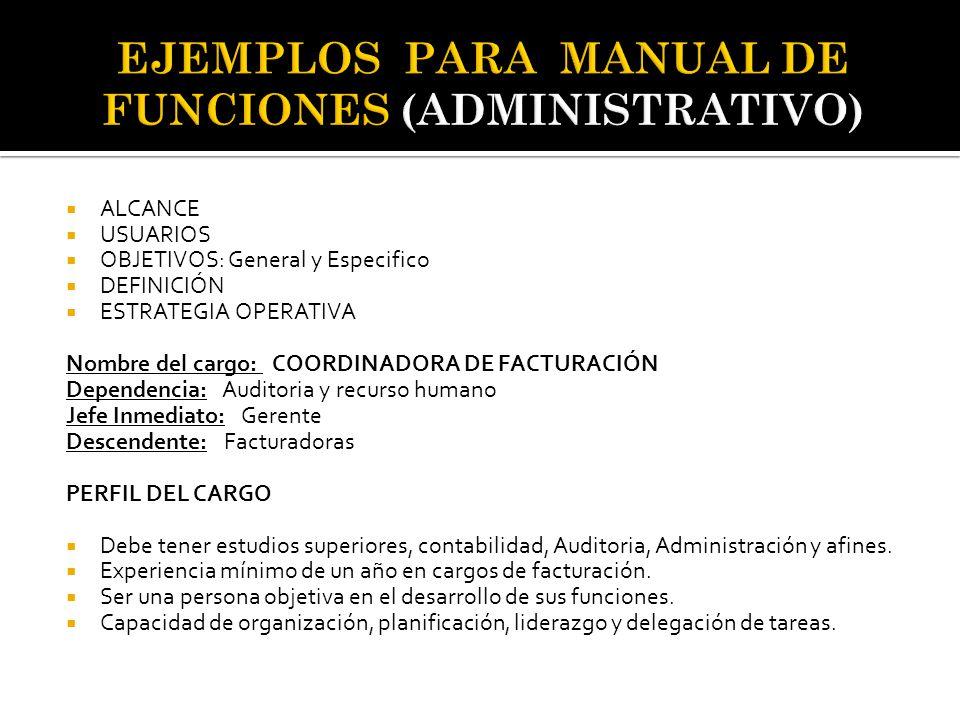  ALCANCE  USUARIOS  OBJETIVOS: General y Especifico  DEFINICIÓN  ESTRATEGIA OPERATIVA Nombre del cargo: COORDINADORA DE FACTURACIÓN Dependencia: