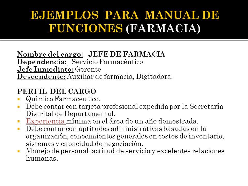 Nombre del cargo: JEFE DE FARMACIA Dependencia: Servicio Farmacéutico Jefe Inmediato: Gerente Descendente: Auxiliar de farmacia, Digitadora. PERFIL DE