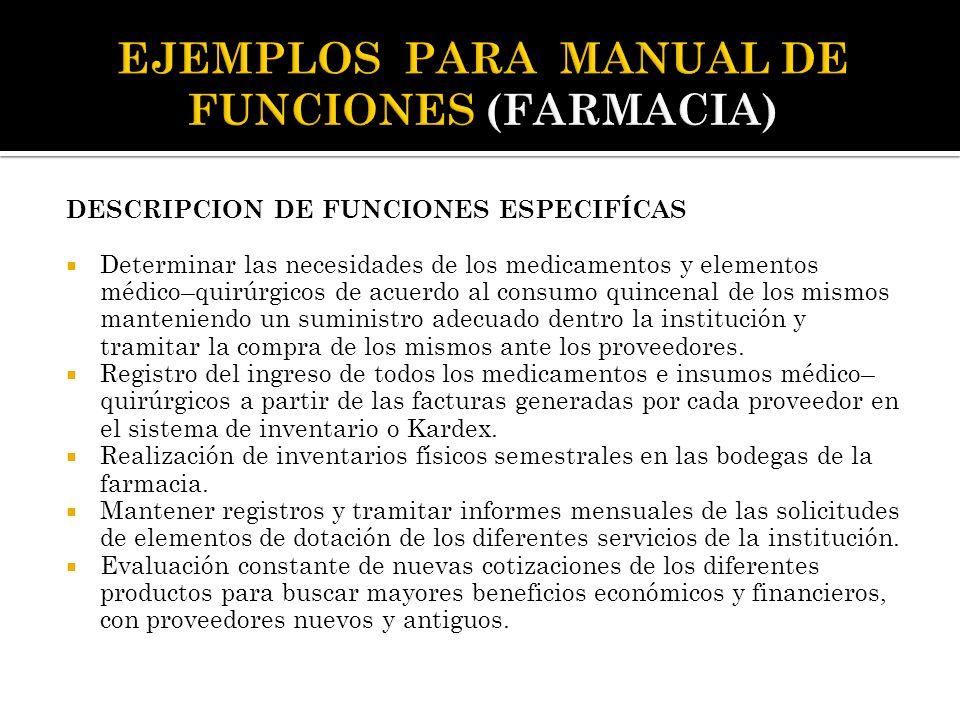 DESCRIPCION DE FUNCIONES ESPECIFÍCAS  Determinar las necesidades de los medicamentos y elementos médico–quirúrgicos de acuerdo al consumo quincenal d