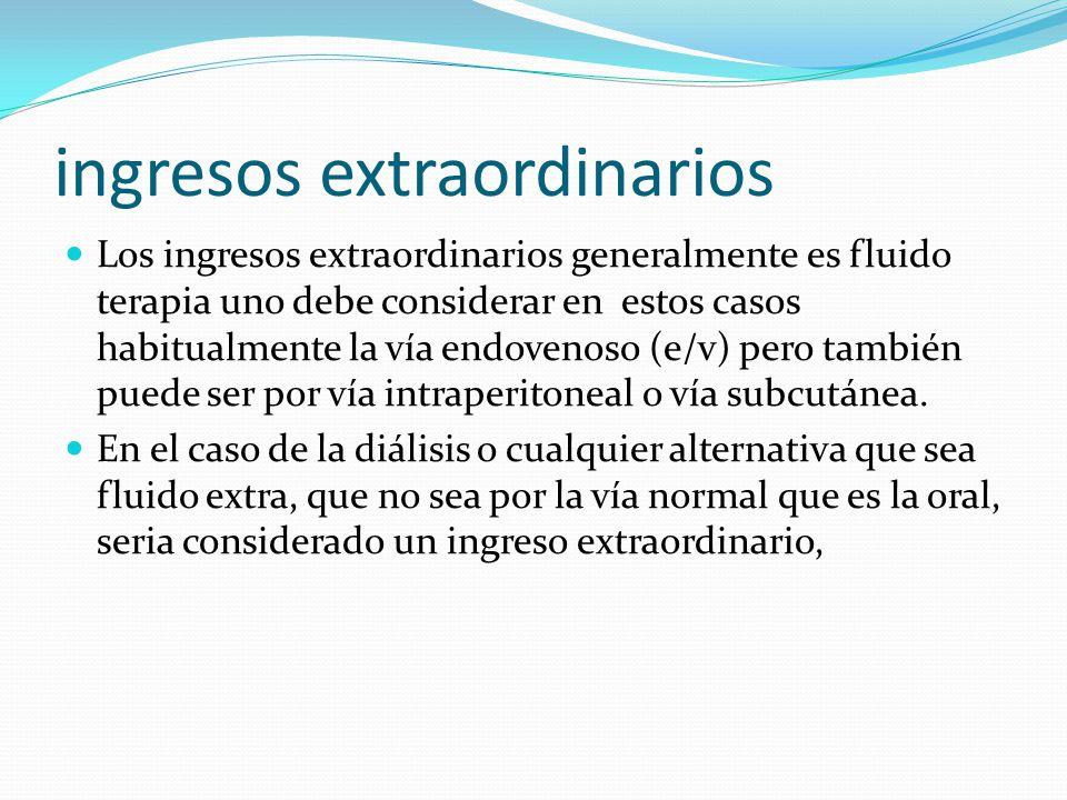 ingresos extraordinarios Los ingresos extraordinarios generalmente es fluido terapia uno debe considerar en estos casos habitualmente la vía endovenos