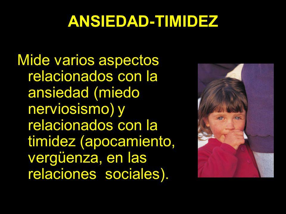 ANSIEDAD-TIMIDEZ Mide varios aspectos relacionados con la ansiedad (miedo nerviosismo) y relacionados con la timidez (apocamiento, vergüenza, en las r
