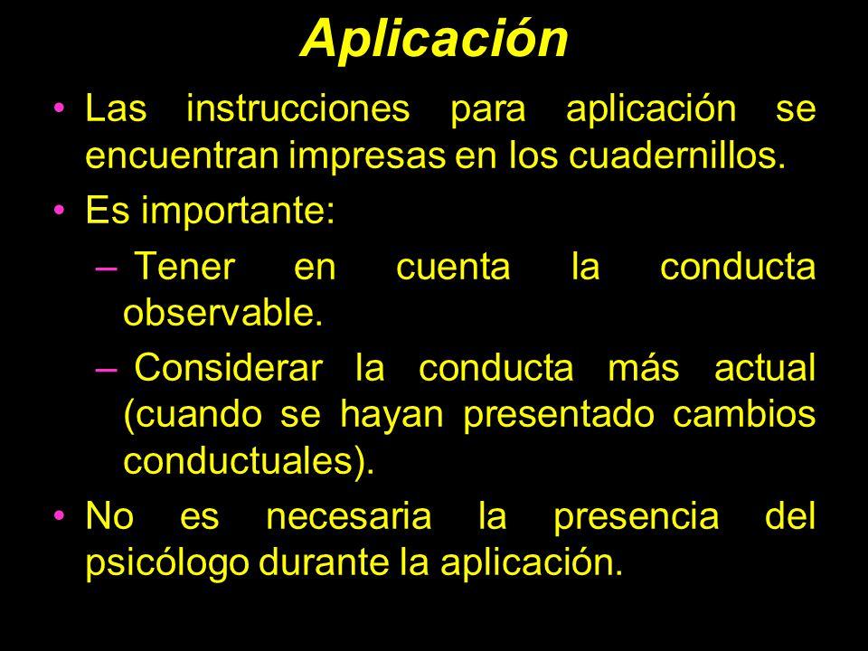 Aplicación Las instrucciones para aplicación se encuentran impresas en los cuadernillos. Es importante: – Tener en cuenta la conducta observable. – Co