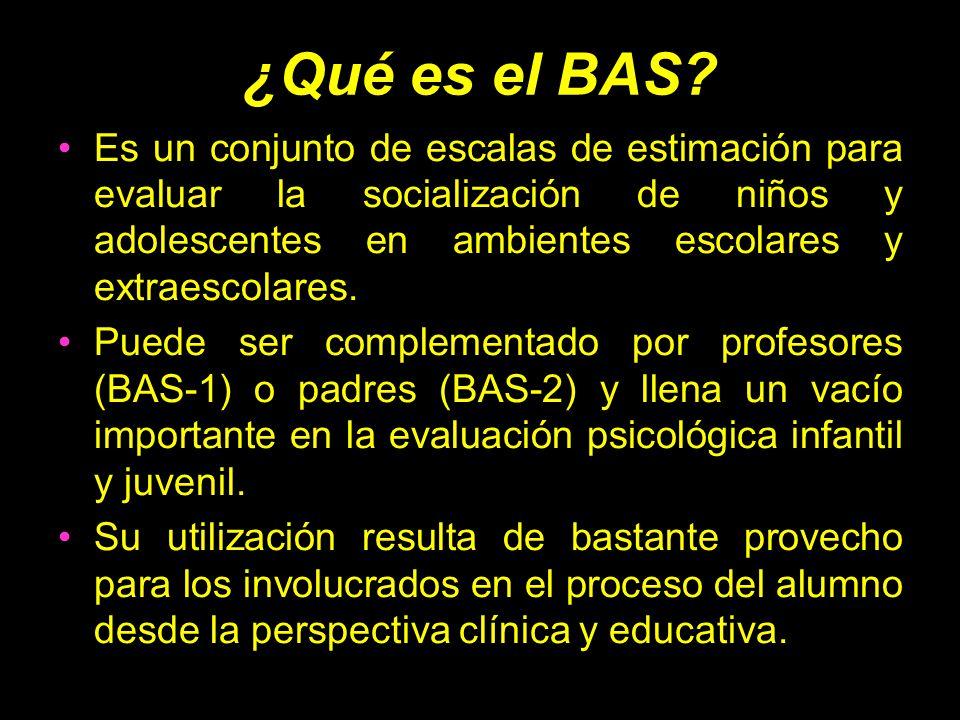 ¿Qué es el BAS? Es un conjunto de escalas de estimación para evaluar la socialización de niños y adolescentes en ambientes escolares y extraescolares.