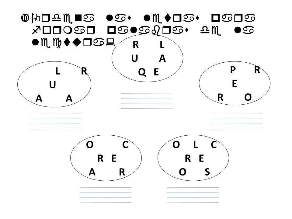 Ordena las letras para formar palabras de la lectura: L R U A R L U A Q E P R E R O O C R E A R O L C R E O S