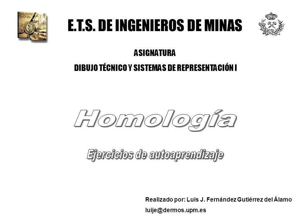Realizado por: Luis J. Fernández Gutiérrez del Álamo luije@dermos.upm.es E.T.S. DE INGENIEROS DE MINAS ASIGNATURA DIBUJO TÉCNICO Y SISTEMAS DE REPRESE