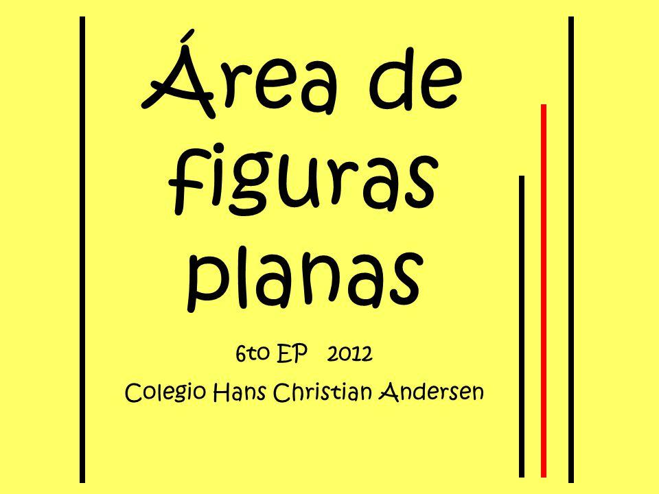 Área de figuras planas 6to EP 2012 Colegio Hans Christian Andersen