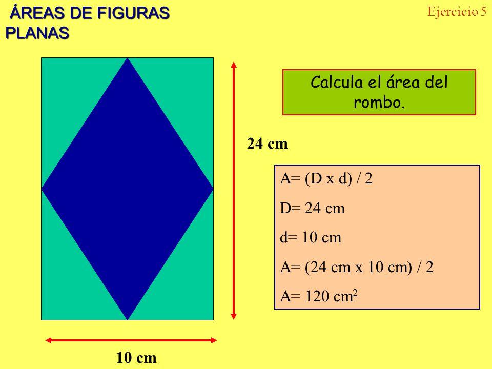 ÁREAS DE FIGURAS PLANAS ÁREAS DE FIGURAS PLANAS Ejercicio 5 24 cm 10 cm Calcula el área del rombo. A= (D x d) / 2 D= 24 cm d= 10 cm A= (24 cm x 10 cm)