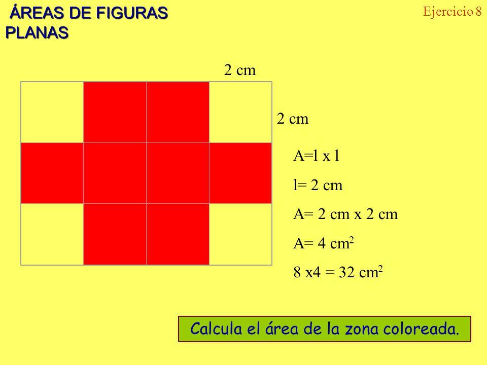 ÁREAS DE FIGURAS PLANAS ÁREAS DE FIGURAS PLANAS Ejercicio 8 2 cm Calcula el área de la zona coloreada. A=l x l l= 2 cm A= 2 cm x 2 cm A= 4 cm 2 8 x4 =