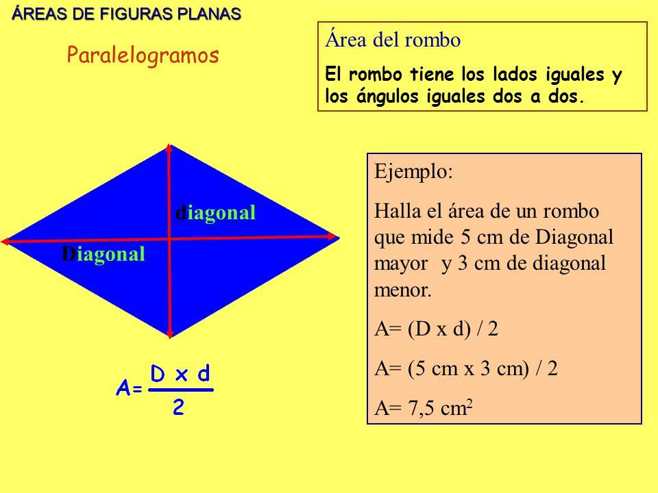 ÁREAS DE FIGURAS PLANAS ÁREAS DE FIGURAS PLANAS Diagonal diagonal Área del rombo El rombo tiene los lados iguales y los ángulos iguales dos a dos. Eje