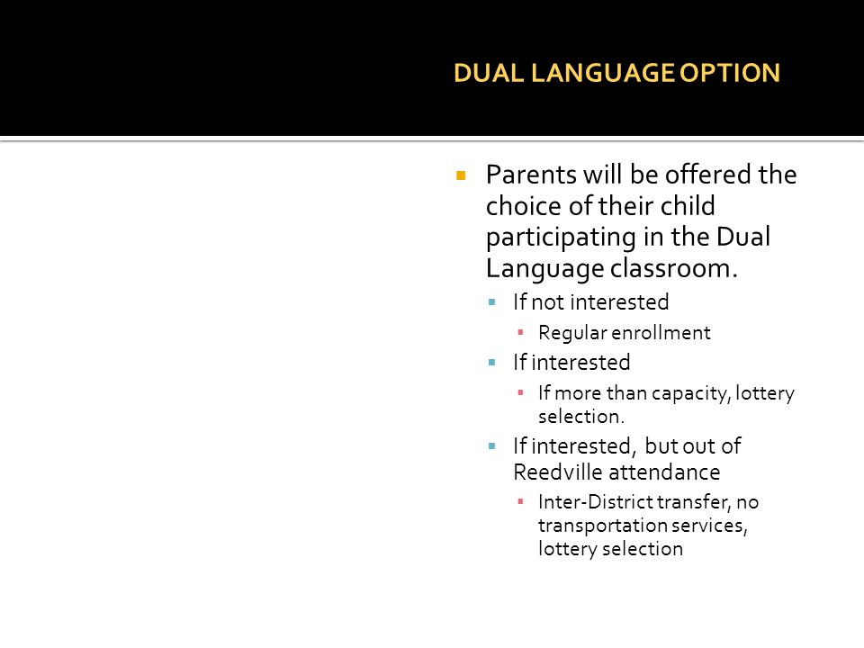DUAL LANGUAGE OPTION  Parents will be offered the choice of their child participating in the Dual Language classroom.