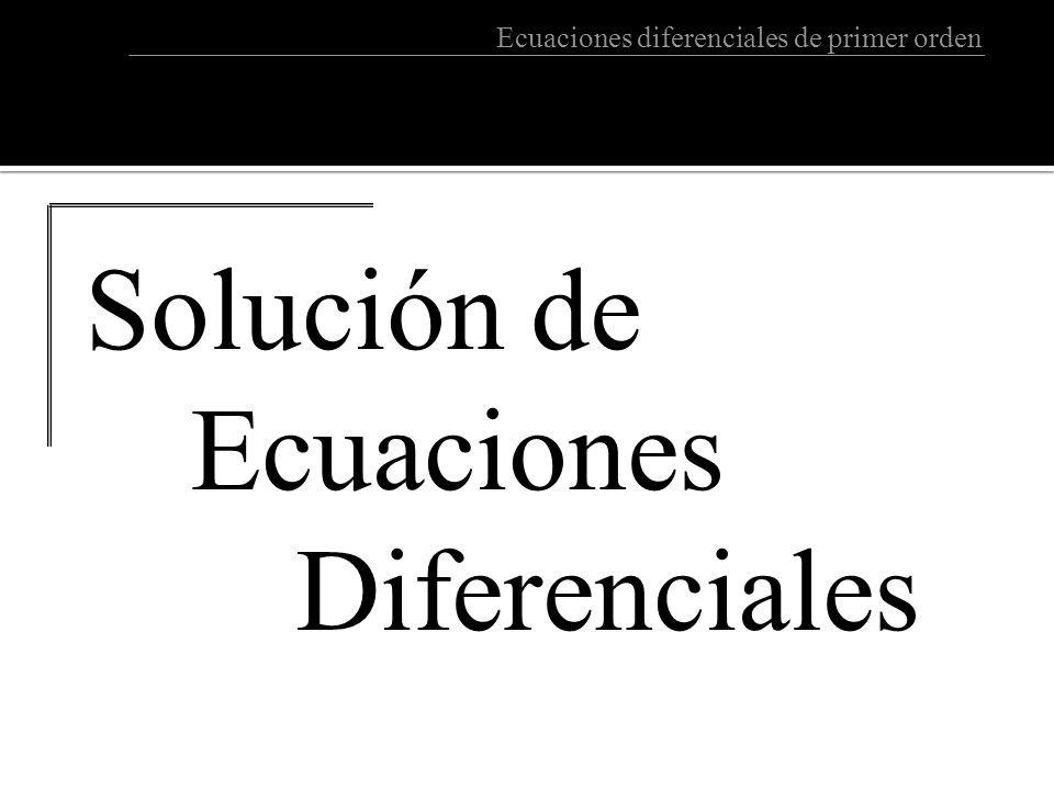 Ecuaciones diferenciales de primer orden Solución de Ecuaciones Diferenciales