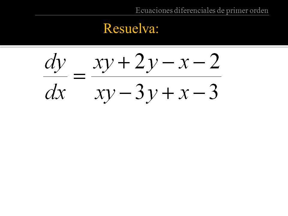 Ecuaciones diferenciales de primer orden Resuelva: