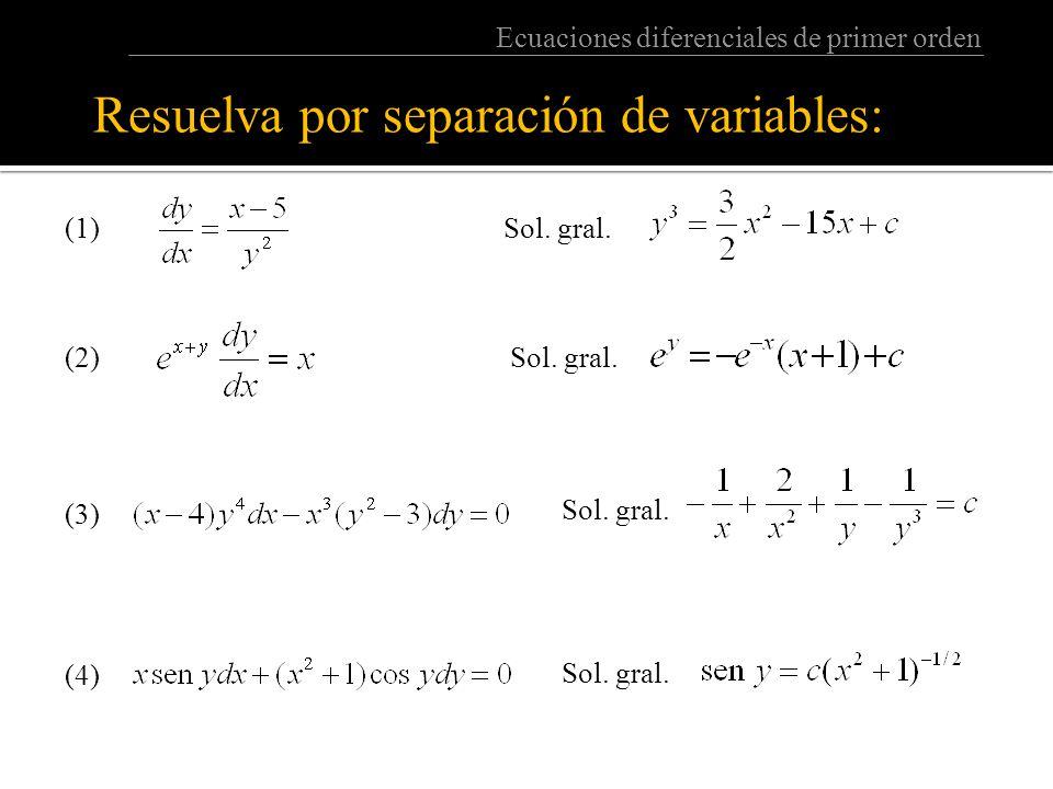 Ecuaciones diferenciales de primer orden Resuelva por separación de variables: (1) Sol.