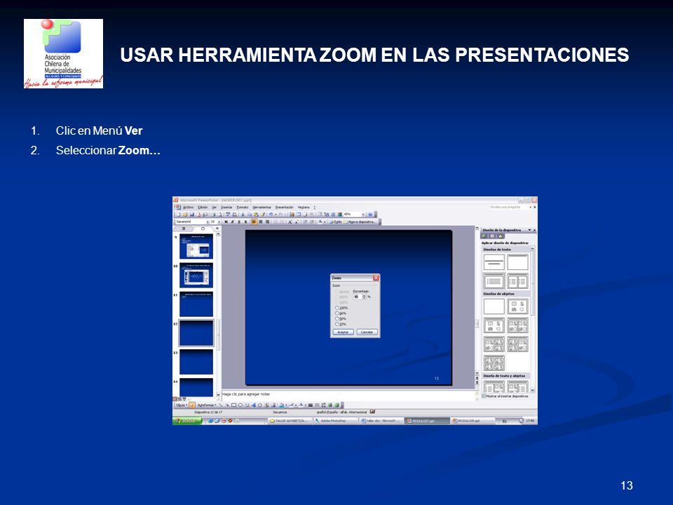 13 USAR HERRAMIENTA ZOOM EN LAS PRESENTACIONES 1.Clic en Menú Ver 2.Seleccionar Zoom…