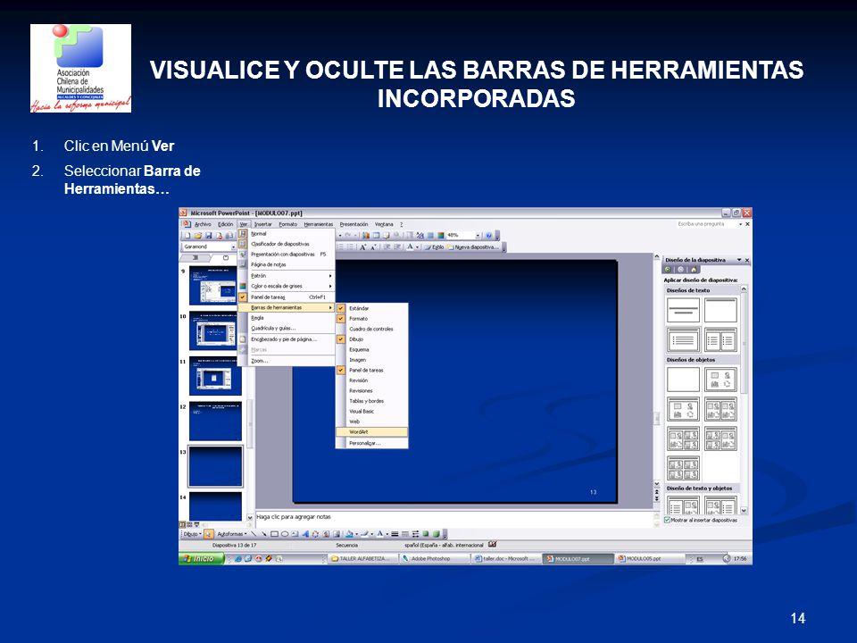 14 VISUALICE Y OCULTE LAS BARRAS DE HERRAMIENTAS INCORPORADAS 1.Clic en Menú Ver 2.Seleccionar Barra de Herramientas…