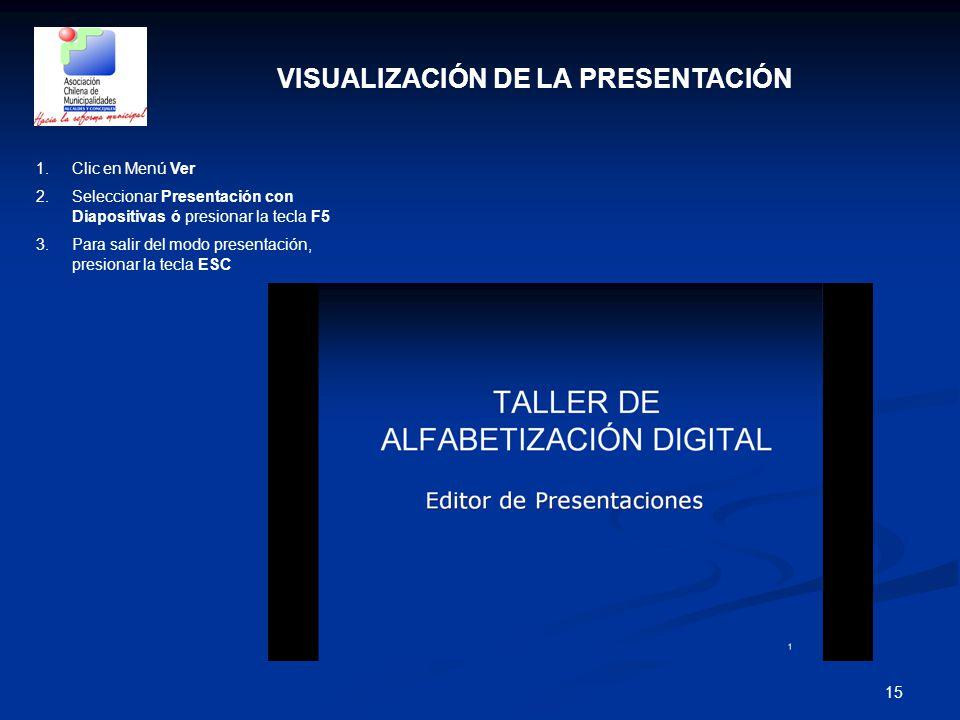 15 VISUALIZACIÓN DE LA PRESENTACIÓN 1.Clic en Menú Ver 2.Seleccionar Presentación con Diapositivas ó presionar la tecla F5 3.Para salir del modo prese