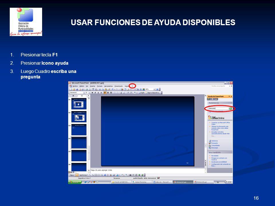 16 USAR FUNCIONES DE AYUDA DISPONIBLES 1.Presionar tecla F1 2.Presionar Icono ayuda 3.Luego Cuadro escriba una pregunta