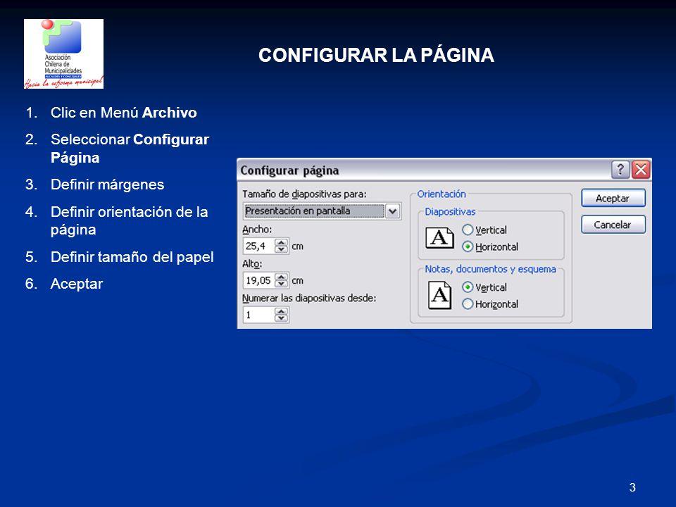 3 CONFIGURAR LA PÁGINA 1.Clic en Menú Archivo 2.Seleccionar Configurar Página 3.Definir márgenes 4.Definir orientación de la página 5.Definir tamaño d