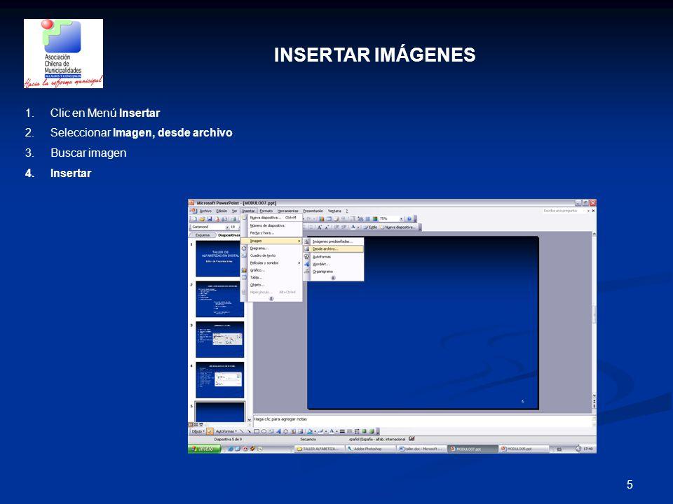 5 INSERTAR IMÁGENES 1.Clic en Menú Insertar 2.Seleccionar Imagen, desde archivo 3.Buscar imagen 4.Insertar