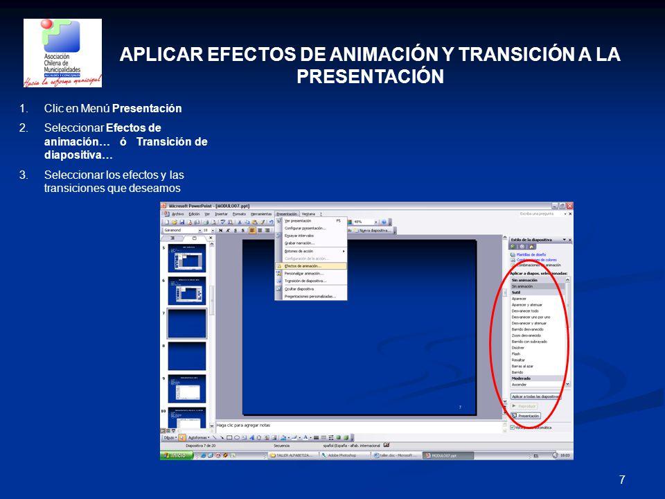7 APLICAR EFECTOS DE ANIMACIÓN Y TRANSICIÓN A LA PRESENTACIÓN 1.Clic en Menú Presentación 2.Seleccionar Efectos de animación… ó Transición de diaposit