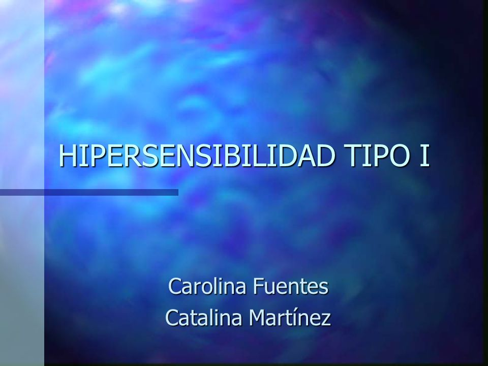 HIPERSENSIBILIDAD TIPO I Carolina Fuentes Catalina Martínez