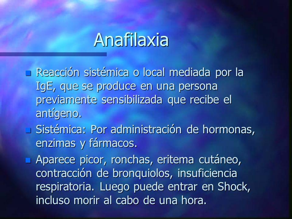 Anafilaxia n Reacción sistémica o local mediada por la IgE, que se produce en una persona previamente sensibilizada que recibe el antígeno.
