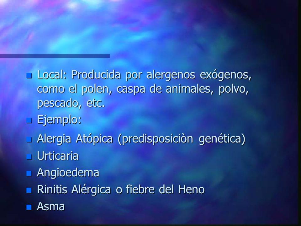 n Local: Producida por alergenos exógenos, como el polen, caspa de animales, polvo, pescado, etc.