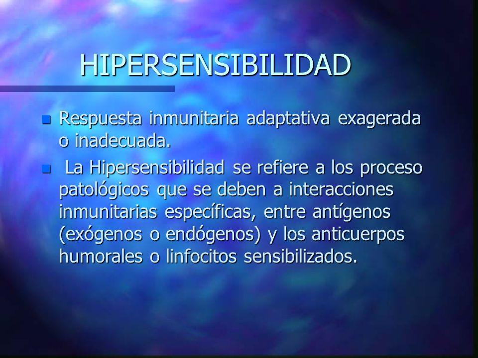 HIPERSENSIBILIDAD n Respuesta inmunitaria adaptativa exagerada o inadecuada.