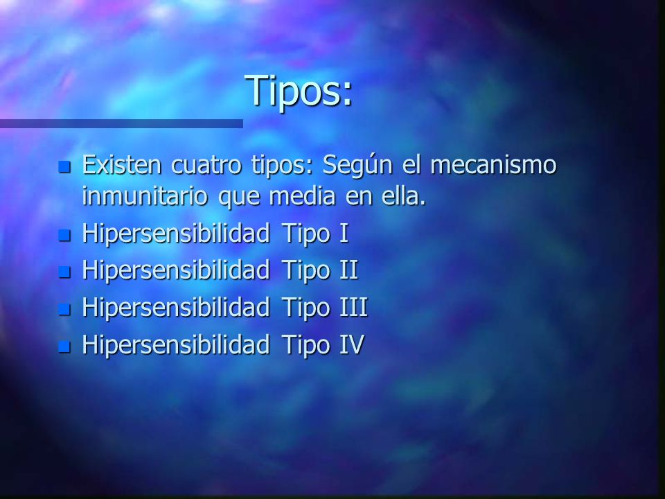 Tipos: n Existen cuatro tipos: Según el mecanismo inmunitario que media en ella.