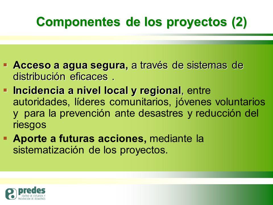 Componentes de los proyectos (2)  Acceso a agua segura, a través de sistemas de distribución eficaces.