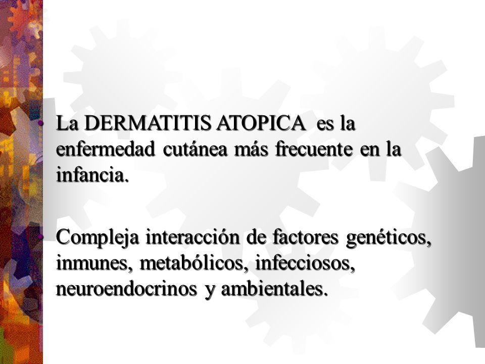 La DERMATITIS ATOPICA es la enfermedad cutánea más frecuente en la infancia.