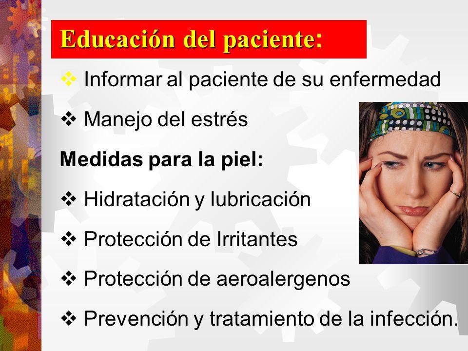 Educación del paciente Educación del paciente:  Informar al paciente de su enfermedad  Manejo del estrés Medidas para la piel:  Hidratación y lubricación  Protección de Irritantes  Protección de aeroalergenos  Prevención y tratamiento de la infección.