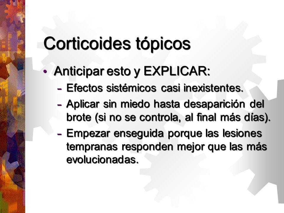 Corticoides tópicos Anticipar esto y EXPLICAR: Anticipar esto y EXPLICAR: – Efectos sistémicos casi inexistentes.