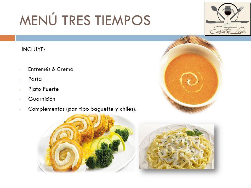MENÚ TRES TIEMPOS INCLUYE: Entremés ó Crema Pasta Plato Fuerte Guarnición Complementos (pan tipo baguette y chiles).
