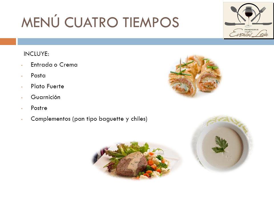 MENÚ CUATRO TIEMPOS INCLUYE: Entrada o Crema Pasta Plato Fuerte Guarnición Postre Complementos (pan tipo baguette y chiles)