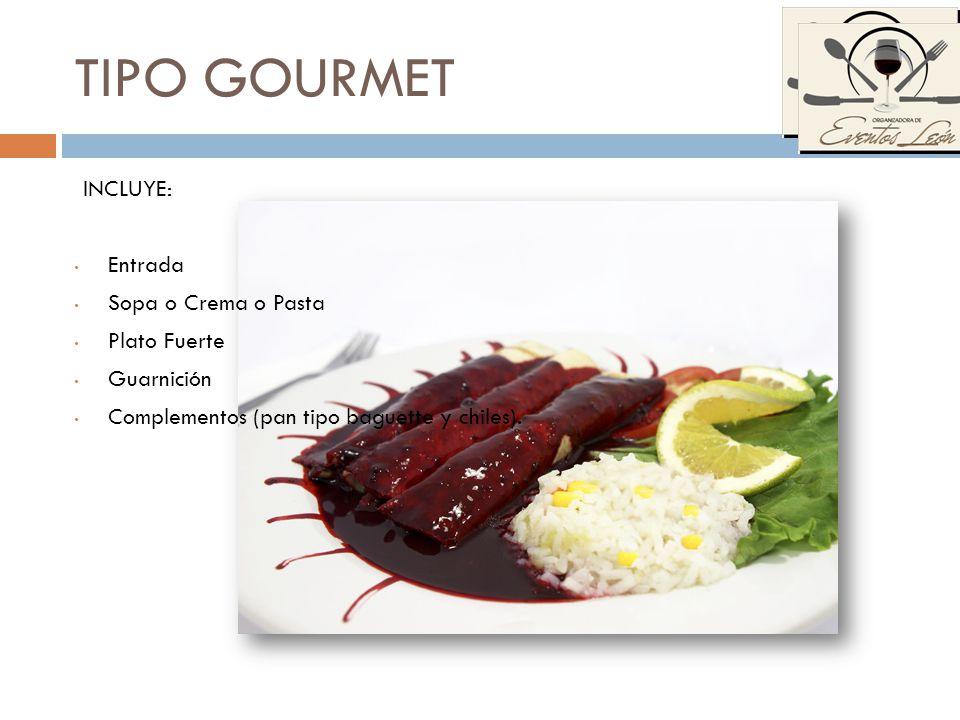 TIPO GOURMET INCLUYE: Entrada Sopa o Crema o Pasta Plato Fuerte Guarnición Complementos (pan tipo baguette y chiles).