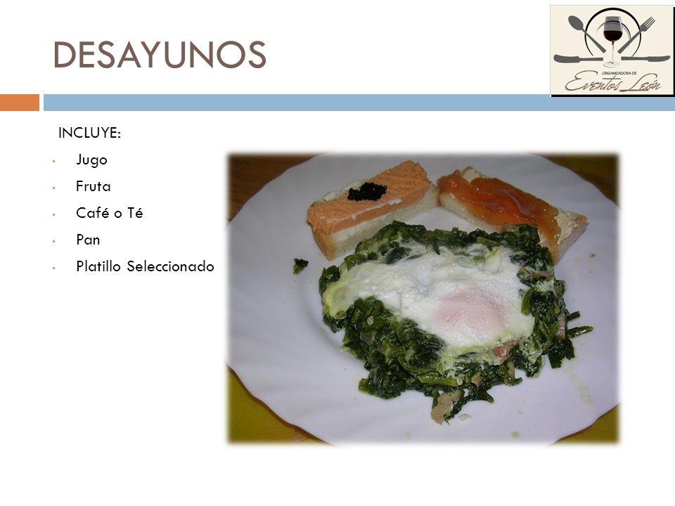 DESAYUNOS INCLUYE: Jugo Fruta Café o Té Pan Platillo Seleccionado
