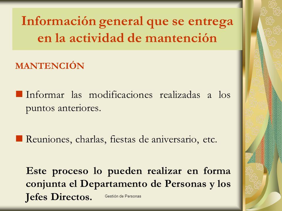 Gestión de Personas Información general que se entrega en la actividad de mantención MANTENCIÓN Informar las modificaciones realizadas a los puntos anteriores.
