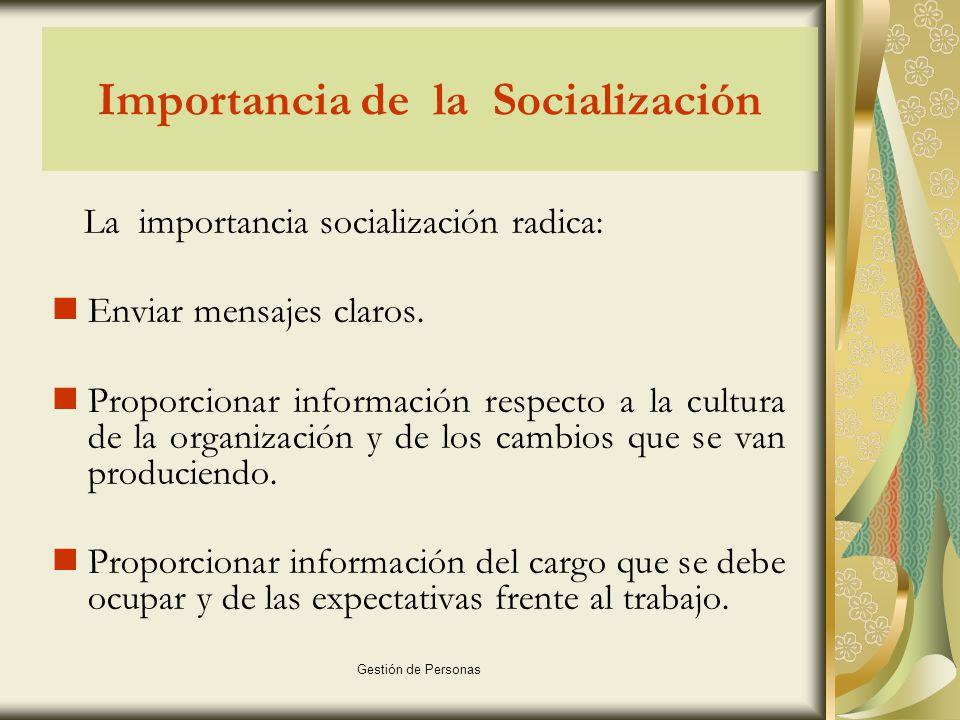 Gestión de Personas Importancia de la Socialización La importancia socialización radica: Enviar mensajes claros.