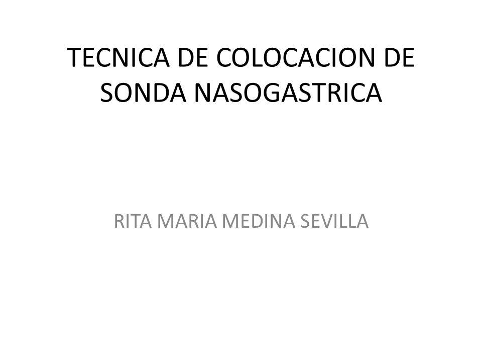 TECNICA DE COLOCACION DE SONDA NASOGASTRICA RITA MARIA MEDINA SEVILLA