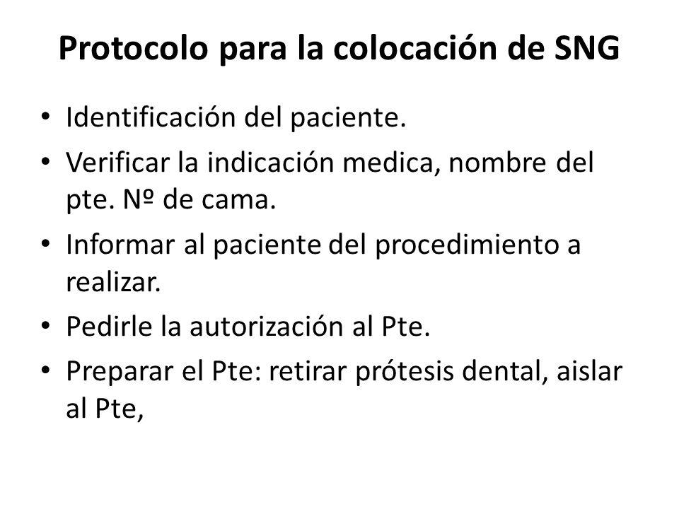 Protocolo para la colocación de SNG Identificación del paciente. Verificar la indicación medica, nombre del pte. Nº de cama. Informar al paciente del