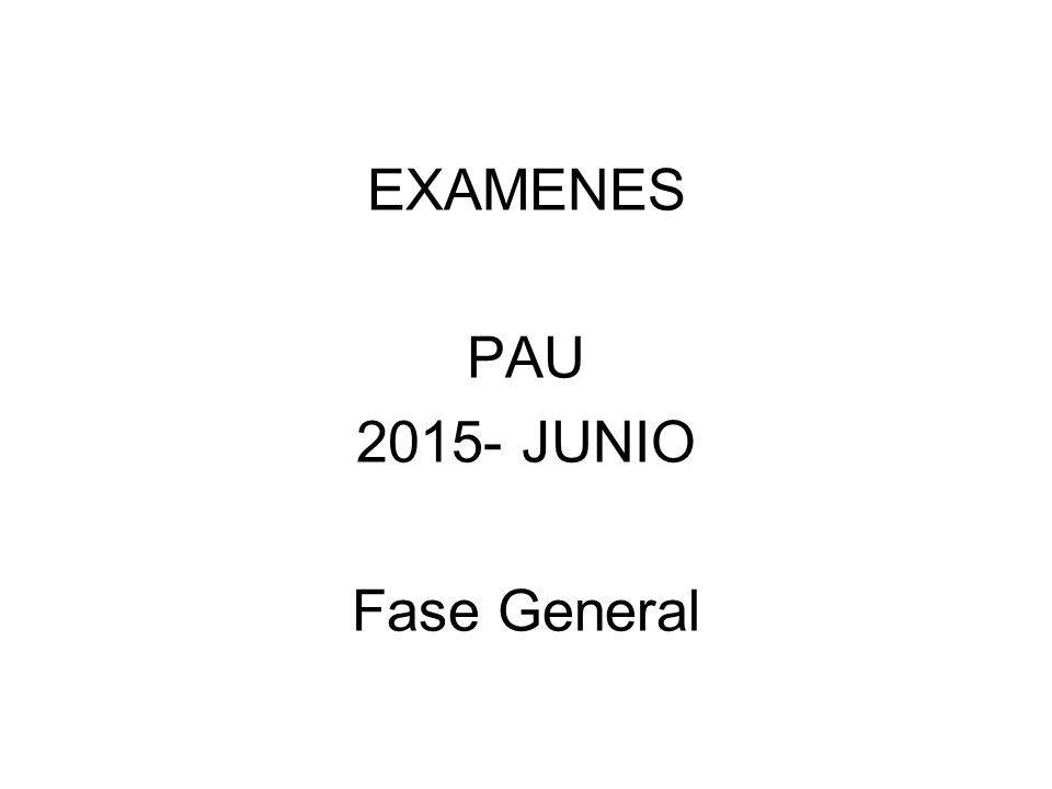EXAMENES PAU 2015- JUNIO Fase General