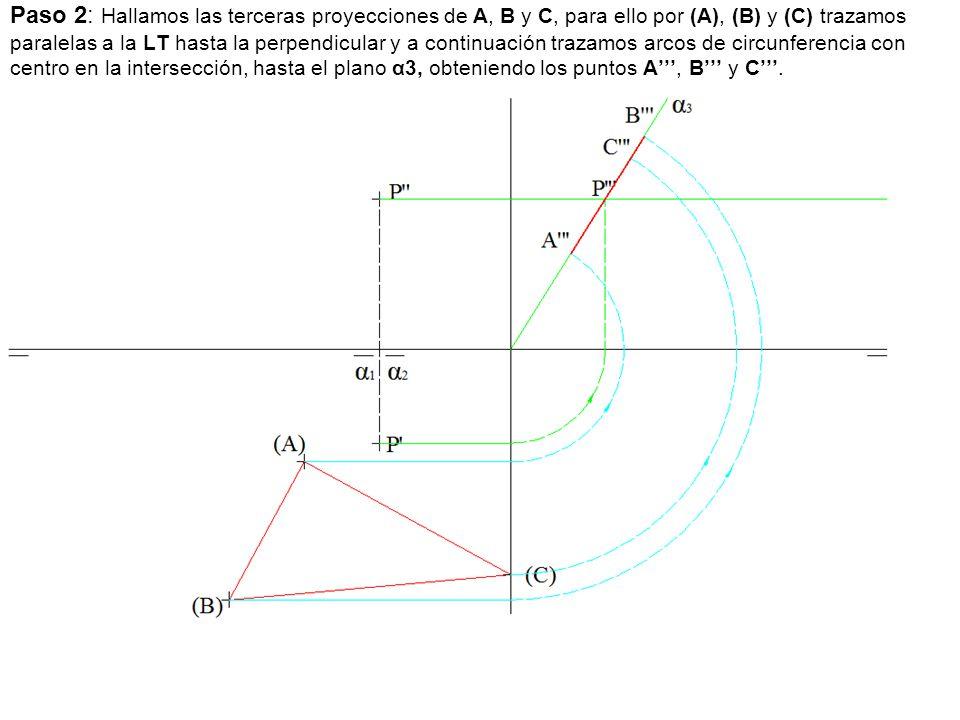 Paso 2: Hallamos las terceras proyecciones de A, B y C, para ello por (A), (B) y (C) trazamos paralelas a la LT hasta la perpendicular y a continuació